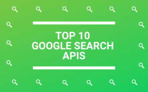 Top 10 Google Search Engine APIs to Access SERP - Smacient
